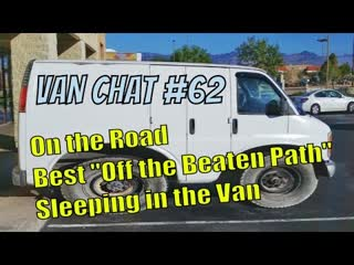 On the Road - Best Place you found Off the Beaten Path - Sleeping in the Van